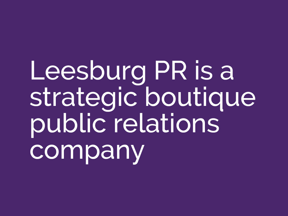 Leesburg PR is a strategic boutique public relations company